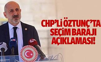 CHP'li Öztunç'tan seçim barajı açıklaması