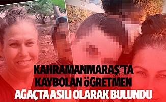 Kahramanmaraş'ta kaybolan öğretmen ağaçta asılı olarak bulundu