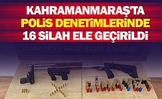 Kahramanmaraş'ta polis denetimlerinde 16 silah ele geçirildi