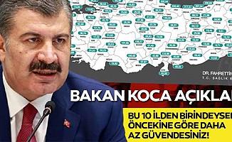 Sağlık Bakanı Fahrettin Koca 'Bu şehirlerden birindeyseniz, öncesine göre daha az güvendesiniz'