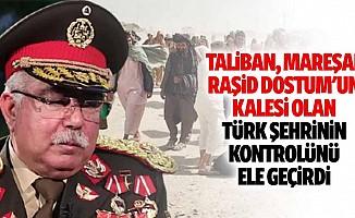 Taliban, Mareşal Raşid Dostum'un Kalesi Olan Türk Şehrinin Kontrolünü Ele Geçirdi