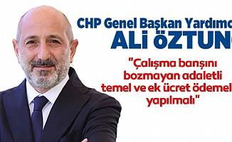 """CHP'li Öztunç: """"Çalışma barışını bozmayan, adaletli, temel ve ek ücret ödemeleri yapılmalı"""""""