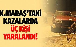 Kahramanmaraş'taki kazalarda 3 kişi yaralandı