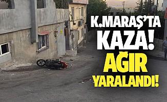Kahramanmaraş'ta kaza! Ağır yaralandı!