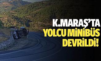 Kahramanmaraş'ta yolcu minibüs devrildi!