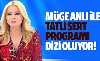Müge Anlı ile Tatlı Sert programı dizi oluyor!