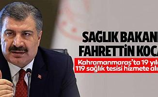 Sağlık Bakanı Fahrettin Koca, Kahramanmaraş'ta 19 yılda 119 sağlık tesisi hizmete alındı