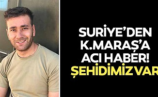 Suriye'den Kahramanmaraş'a acı haber! Şehidimiz var