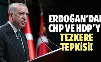 Erdoğan'dan Chp ve Hdp'ye Tezkere Tepkisi
