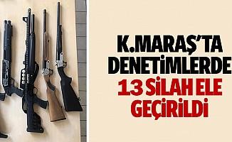 Kahramanmaraş'ta Denetimlerde 13 Silah Ele Geçirildi