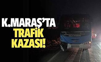 Kahramanmaraş'ta kaza!