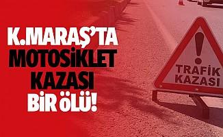Kahramanmaraş'ta motosiklet kazası, 1 ölü!