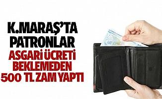 Kahramanmaraş'ta patronlar asgari ücreti beklemeden 500 TL zam yaptı