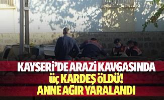 Kayseri'de arazi kavgasında 3 kardeş öldü, anne ağır yaralandı