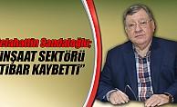 """Sandaloğlu, """"İnşaat sektörü itibar kaybetti"""""""