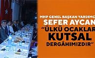 """MHP Genel Başkan Yardımcısı Sefer Aycan: """"Ülkü ocakları kutsal dergâhımızdır"""""""