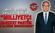 """MHP İl Başkanı Doğan; """"Milliyetçi Hareket Partisi bu ülkenin sigortasıdır"""""""