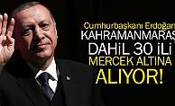 bCumhurbaşkanı Erdoğan Kahramanmaraş dahil 30 ili mercek altına alıyor!/b