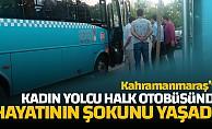 bKadın yolcu halk otobüsünde hayatının şokunu yaşadı!/b