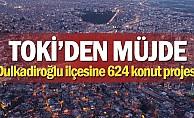 TOKİ'den Dulkadiroğlu'na 624 konutluk yeni proje