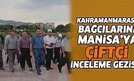 Kahramanmaraş Bağcılarına Yönelik Manisa İline Çiftçi İnceleme Gezisi