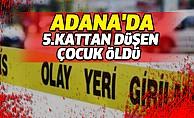 Adana'da 5. Kattan düşen çocuk öldü