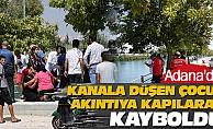 Adana'da Kanala Düşen Çocuk Akıntıya Kapılarak Kayboldu