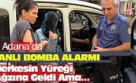 Adana'da Canlı Bomba AlarmıHerkesin Yüreği Ağzına Geldi Ama…