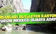 İnsanları Büyüleyen Kanyon Turizm Merkezi Olmaya Aday