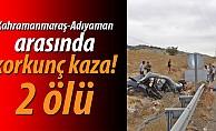 Kahramanmaraş-Adıyaman arasında korkunç kaza! 2 ölü