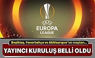 Beşiktaş, Fenerbahçe ve Akhisarspor Maçlarını Yayınlayacak Kanal Belli Oldu