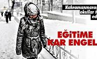 Kahramanmaraş'ta eğitime kar engeli!