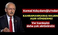 bKılıçdaroğlu#039;ndan Kahramanmaraşlılara ağır gönderme!/b