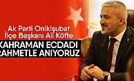 """Ali Köfte; """"Kahraman ecdadı rahmetle anıyoruz"""""""