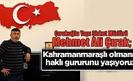 """Mehmet Ali Çırak; """"Kahramanmaraşlı olmanın haklı gururunu yaşıyoruz"""""""