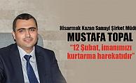 """Mustafa Topal; """"12 Şubat, imanımızı kurtarma harekatıdır"""""""