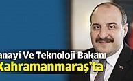 SanayiVeTeknoloji Bakani Kahramanmaraş'ta