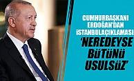 Cumhurbaşkanı Erdoğan'dan İstanbul Açıklaması: Neredeyse Bütünü Usulsüz
