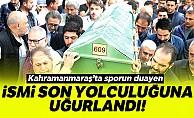 Kahramanmaraş'ta sporun duayen ismi son yolculuğuna uğurlandı!