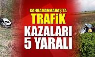 Kahramanmaraş'ta trafik kazaları: 5 yaralı