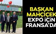 Başkan Mahçiçek Expo için Fransa'da
