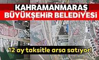 bKahramanmaraş büyükşehir belediyesi 12 ay taksitle arsa satıyor!/b
