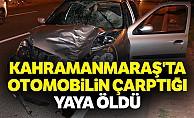 Kahramanmaraş'ta Otomobilin Çarptığı Yaya Öldü