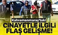 Kahramanmaraş'taki cinayetle ilgili flaş gelişme!