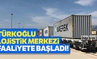 Türkoğlu lojistik merkezi faaliyete başladı!