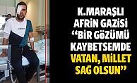 """Afrin gazisi """"Bir gözümüz kaybetsem de vatan, millet sağ olsun"""""""