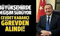Cevdet Kabakçı görevden alındı