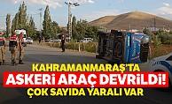 Kahramanmaraş'ta askeri araç devrildi! Çok sayıda yaralı var