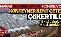 Konteyner kentte çete operasyonu!