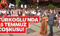 Türkoğlu'nda 15 Temmuz coşkusu!